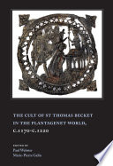 The Cult of St Thomas Becket in the Plantagenet World  C 1170 c 1220