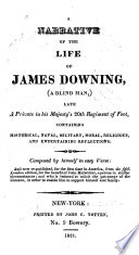 A Narrative of the Life of James Downing, (a Blind Man,) Late a ...