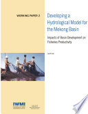 Developing A Hydrological Model For The Mekong Basin Impacts Of Basin Development On Fisheries Productivity Book PDF