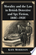 Morality and the Law in British Detective and Spy Fiction, 1880-1920