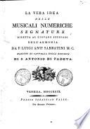 La vera idea delle musicali numeriche segnature diretta al giovane studioso dell'armonìa da F. Luigi Ant.o Sabbatini M. C. maestro di cappella nella basilica di S. Antonio di Padova