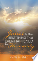Jesus Is the Best Thing That Ever Happened to Humanity