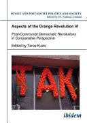 Aspects of the Orange Revolution  Post communist democratic revolutions in comparative perspective