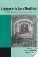 """A Handbook for the Study of Mental Health: Social Contexts, Theories, and Systems"" by Allan V. Horwitz, Teresa L. Scheid"