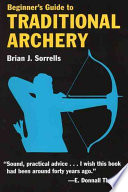 """Beginner's Guide to Traditional Archery"" by Brian J. Sorrells"