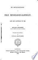 My Recollections of Felix Mendelssohn Bartholdy and His Letters to Me