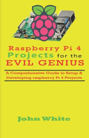 Raspberry Pi 4 Projects for the Evil Genius