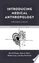 """Introducing Medical Anthropology: A Discipline in Action"" by Merrill Singer, Hans Baer, Debbi Long, Alex Pavlotski"