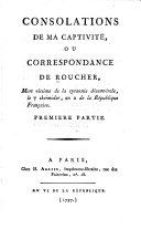 Consolations de ma captivité, ou, Correspondance de Roucher