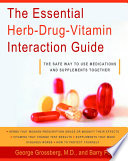 """The Essential Herb-Drug-Vitamin Interaction Guide: The Safe Way to Use Medications and Supplements Together"" by George T. Grossberg, M.D., Barry Fox"