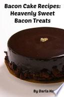 Bacon Cake Recipes  Heavenly Sweet Bacon Treats