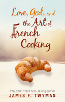 Love  God  and the Art of French Cooking