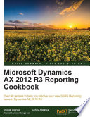 Microsoft Dynamics Ax 2012 R3 Reporting Cookbook