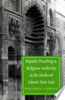 Popular Preaching and Religious Authority in the Medieval Islamic Near East