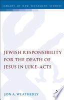 Jewish Responsibility For The Death Of Jesus In Luke Acts