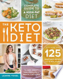 """The Keto Diet: The Complete Guide to a High-Fat Diet, with More Than 125 Delectable Recipes and 5 Meal Plans to Shed Weight, Heal Your Body, and Regain Confidence"" by Leanne Vogel"