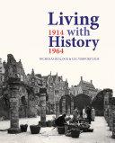 Living with History, 1914 - 1964: la Reconstruction en Europe Après la Première Et la Seconde Guerre Mondiale Et Le Rôle de la Conservation Des Monuments Historiques