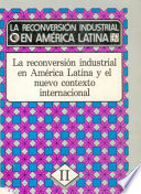 La Reconversión Industrial en América Latina, II