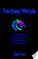 Fantasy Worlds  Fairy Tales  Fables  Inspirational Stories  Enchanting Beings  Magical Worlds Book