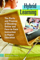 Hybrid Learning: The Perils and Promise of Blending Online and Face-to-Face Instruction in Higher Education Pdf/ePub eBook