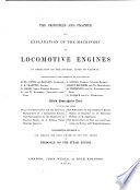 The principles and practice and explanation of the machinery of locomotive engines in operation on the several lines of railway