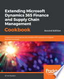 Extending Microsoft Dynamics 365 Finance And Supply Chain Management Cookbook