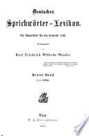 Deutsches Sprichwörter-Lexikon: A bis Gothen. 1867