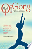 """""""Qi Gong for Beginners: Eight Easy Movements for Vibrant Health"""" by Stanley D. Wilson, Barry Kaplan"""