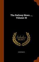The Railway News Volume 35