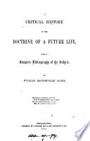 A critical history of the doctrine of a future life  with a complete bibliography of the subject  by E  Abbot   Book