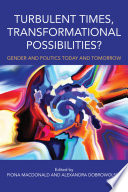 """Turbulent Times, Transformational Possibilities?: Gender and Politics Today and Tomorrow"" by Fiona MacDonald, Alexandra Dobrowolsky"