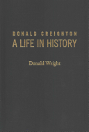 Donald Creighton: A Life in History