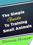 The Simple Guide To Training Small Animals