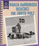 Roald Amundsen Reaches the South Pole
