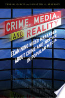 Crime, Media, and Reality  : Examining Mixed Messages About Crime and Justice in Popular Media