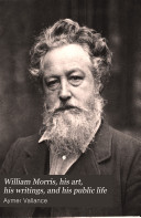 William Morris  His Art  His Writings  and His Public Life
