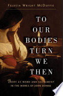 To Our Bodies Turn We Then
