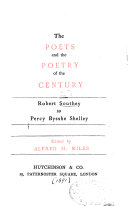The Poets and the Poetry of the Century      Robert Southey to Percy Bysshe Shelley   1891