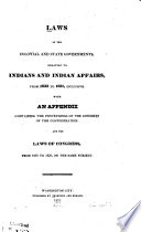 Laws of the Colonial and State Governments  Relating to Indians and Indian Affairs  from 1633 to 1831  Inclusive