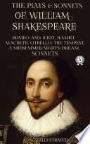The Plays and Sonets of William Shakespeare (Illustrated): Romeo and Juliet, Hamlet, Macbeth, Othello, The Tempest, A Midsummer Night's Dream, Sonnets.