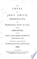 The Trial Of John Smith Bookseller Of Portsmouth Street Lincoln S Inn Fields Before Lord Kenyon In The Court Of King S Bench Westminster On December 6 1796 For Selling A Work Entitled A Summary Of The Duties Of Citizenship