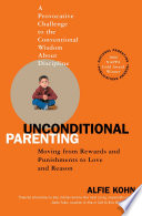 """Unconditional Parenting: Moving from Rewards and Punishments to Love and Reason"" by Alfie Kohn"