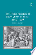 The Tragic Histories of Mary Queen of Scots  1560 1690