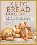 Keto Bread Cookbook   Simply Keto Bread Recipe Book for Beginners   The Keto Guidebook How to Lose Weight Fast   Complete Keto Bible