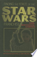 """Finding the Force of the Star Wars Franchise: Fans, Merchandise, & Critics"" by Matthew Kapell, John Shelton Lawrence"