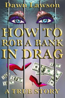 How To Rob A Bank In Drag