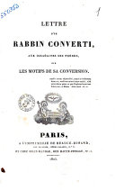 Lettre d'un rabbin converti aux Israelites, ses frères, sur les motifs de sa conversion [par D. P. L. B. Drach.]