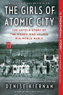 The Girls of Atomic City: The Untold Story of the Women Who ...