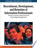 Recruitment  Development  and Retention of Information Professionals  Trends in Human Resources and Knowledge Management