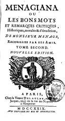 Menagiana ou Les bons mots et remarques critiques, historiques, morales & d'érudition, de monsieur Menage, recueillies par ses amis